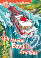 Oxford Read and Imagine: Level 2: Where on Earth Are We? by Paul Shipton