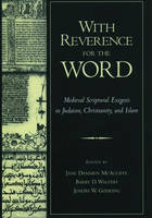 With Reverence for the Word Medieval Scriptural Exegesis in Judaism, Christianity, and Islam by Jane Dammen (Professor of, Georgetown University) McAuliffe