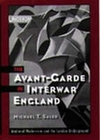 The Avant-garde in Interwar England Medieval Modernism and the London Underground by Michael T. Saler