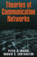 Theories of Communication Networks by Peter R. Monge, Noshir S. Contractor