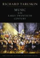 The Oxford History of Western Music: Music in the Early Twentieth Century by Richard Taruskin