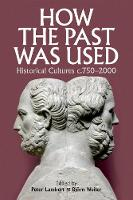How the Past was Used Historical cultures, c. 750-2000 by Peter (Lecturer in Modern European History, Aberystwyth University) Lambert