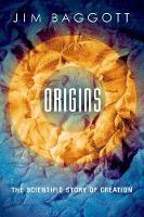 Origins The Scientific Story of Creation by Jim (Freelance science writer) Baggott