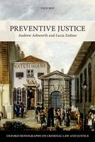 Preventive Justice by Andrew, QC (Professor of English Law Emeritus, University of Oxford) Ashworth, Lucia (Professor of Criminal Justice and Zedner