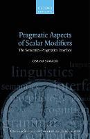 Pragmatic Aspects of Scalar Modifiers The Semantics-Pragmatics Interface by Osamu (Associate Professor of Linguistics, Mie University) Sawada