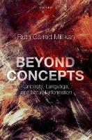 Beyond Concepts Unicepts, Language, and Natural Information by Ruth Garrett (Distinguished Professor Emerita, University of Connecticut) Millikan