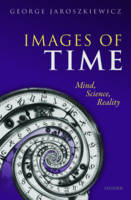 Images of Time Mind, Science, Reality by George (Associate Professor, The University of Nottingham) Jaroszkiewicz