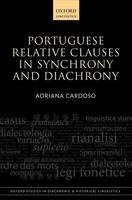 Portuguese Relative Clauses in Synchrony and Diachrony by Adriana (University of Lisbon) Cardoso