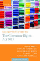 Blackstone's Guide to the Consumer Rights Act 2015 by Denis Barry, Edward, QC Jenkins, Charlene Sumnall, Ben Douglas-Jones