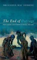 The End of Outrage Post-Famine Adjustment in Rural Ireland by Breandan (Professor of History, Centenary College, New Jersey) Mac Suibhne
