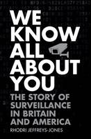 We Know All About You The Story of Surveillance in Britain and America by Rhodri Jeffreys-Jones