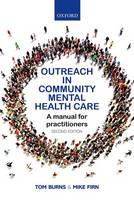 Outreach in Community Mental Health Care A Manual for Practitioners by Tom (Professor Emeritus of Social Psychiatry, Department of Psychiatry, University of Oxford, Oxford, UK) Burns, Mike (Nu Firn