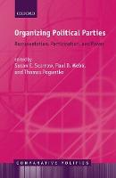 Organizing Political Parties Representation, Participation, and Power by Susan E. (John and Rebecca Moores Professor of Political Science, University of Houston) Scarrow