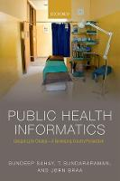 Public Health Informatics Designing for change - a developing country perspective by Sundeep Sahay, T. Sundararaman, Jorn Braa