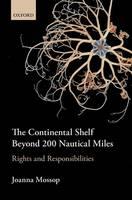 The Continental Shelf Beyond 200 Nautical Miles Rights and Responsibilities by Joanna (Senior Lecturer, Law Faculty, Victoria University of Wellington) Mossop