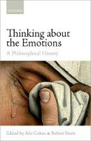 Thinking about the Emotions A Philosophical History by Alix (Chancellor's Fellow, Philosophy, University of Edinburgh) Cohen