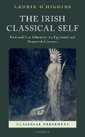 The Irish Classical Self Poets and Poor Scholars in the Eighteenth and Nineteenth Centuries by Laurie O'Higgins