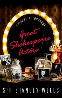 Great Shakespeare Actors Burbage to Branagh by Stanley (Honorary President, The Shakespeare Birthplace Trust) Wells