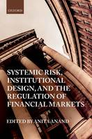 Systemic Risk, Institutional Design, and the Regulation of Financial Markets by Anita Anand