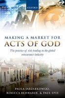 Making a Market for Acts of God The Practice of Risk Trading in the Global Reinsurance Industry by Paula Jarzabkowski, Rebecca Bednarek, Paul Spee