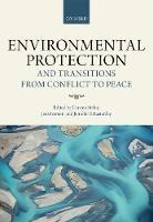 Environmental Protection and Transitions from Conflict to Peace Clarifying Norms, Principles, and Practices by Carsten (Professor of International Criminal Law and Global Justice at Leiden University and Program Director of the Gro Stahn