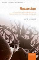 Recursion A Computational Investigation into the Representation and Processing of Language by David J. (Juan de la Cierva Fellow in the LOGOS Research Group, Dept of Philosophy, University of Barcelona) Lobina