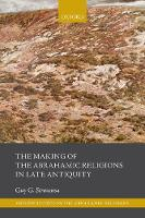 The Making of the Abrahamic Religions in Late Antiquity by Guy G. (Professor Emeritus of the Study of the Abrahamic Religions, University of Oxford; Martin Buber Professor Emer Stroumsa