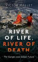 River of Life, River of Death The Ganges and India's Future by Victor (Asia News Editor, Financial Times) Mallet