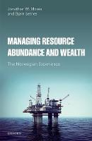 Managing Resource Abundance and Wealth The Norwegian Experience by Jonathan W. Moses, Bjorn Letnes