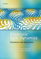 Atomistic Spin Dynamics Foundations and Applications by Olle Eriksson, Anders Bergman, Lars Bergqvist, Johan Hellsvik