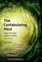 The Confabulating Mind How the Brain Creates Reality by Armin (Professor and Chairman of Neurorehabilitation, Department of Clinical Neurosciences, University Hospital of Ge Schnider