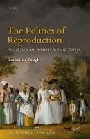The Politics of Reproduction Race, Medicine, and Fertility in the Age of Abolition by Katherine Paugh
