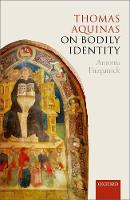 Thomas Aquinas on Bodily Identity by Antonia (Departmental Lecturer in Medieval History, St. John's College, University of Oxford) Fitzpatrick