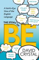 The Story of be A Verb's-Eye View of the English Language by David Crystal