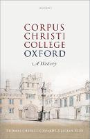 Corpus Christi College, Oxford A History by Thomas (Emeritus Professor, Jesus College and Corpus Christi College, Oxford) Charles-Edwards, Julian (Archivist, Corpus  Reid