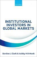 Institutional Investors in Global Markets by Gordon L. Clark, Ashby Monk