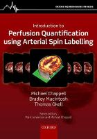 Introduction to Perfusion Qualification using Arterial Spin Labelling by Michael (Associate Professor of Engineering Science, Institute of Biomedical Engineering, Department of Engineering S Chappell