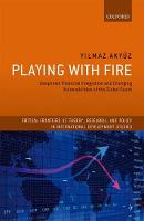 Playing with Fire Deepened Financial Integration and Changing Vulnerabilities of the Global South by Yilmaz (Chief Economist, South Centre) Akyuz