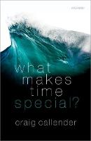 What Makes Time Special? by Craig (Professor of Philosophy, University of California) Callender