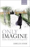 Only Imagine Fiction, Interpretation and Imagination by Kathleen (University of Sussex) Stock
