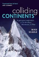 Colliding Continents A geological exploration of the Himalaya, Karakoram, and Tibet by Mike (Professor of Earth Sciences at Oxford University) Searle