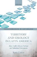 Territory and Ideology in Latin America Policy Conflicts between National and Subnational Governments by Kent (Professor of Politics, University of California, Santa Cruz) Eaton