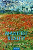 Manifest Reality Kant's Idealism and his Realism by Lucy (University of the Witwatersrand, Johannesburg / University of California, San Diego) Allais