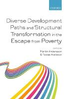 Diverse Development Paths and Structural Transformation in the Escape from Poverty by Martin (Professor, Department of Economic History, Lund University) Andersson