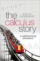 The Calculus Story A Mathematical Adventure by David (Emeritus Fellow, Jesus College, University of Oxford) Acheson
