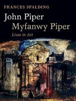 John Piper, Myfanwy Piper A Biography by Frances Spalding