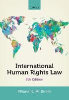 International Human Rights Law by Rhona (Professor of International Human Rights and Head of Law School, Newcastle University) Smith