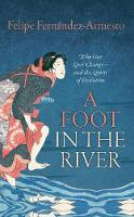 A Foot in the River Why Our Lives Change - And the Limits of Evolution by Dr. Felipe Fernandez-Armesto