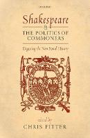 Shakespeare and the Politics of Commoners Digesting the New Social History by Chris (Professor of English, Rutgers University) Fitter