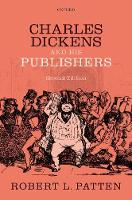 Charles Dickens and His Publishers by Professor Robert L. (Lynette S. Autrey Professor in Humanities, Rice University) Patten